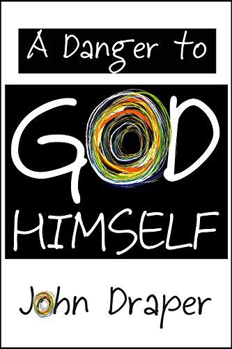 Book: A Danger to God Himself by John Draper