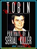 Tobin: Portrait of a Serial Killer