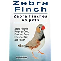 Zebra Finch. Zebra Finches as pets. Zebra Finches Keeping, Care, Pros and Cons, Housing, Diet and Health.