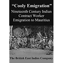 """""""Cooly Emigration"""": Nineteenth Century Indian Contract Worker Emigration to Mauritius"""