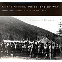 Enemy Aliens, Prisoners of War: Internment in Canada during the Great War