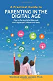 A Practical Guide to Parenting in the Digital Age, Winifred Lender, 1495945723