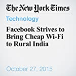 Facebook Strives to Bring Cheap Wi-Fi to Rural India | Vindu Goel