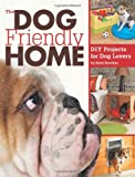 The Dog Friendly Home: DIY Projects for Dog Lovers
