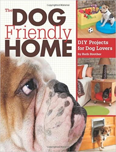 Book The Dog Friendly Home: DIY Projects for Dog Lovers