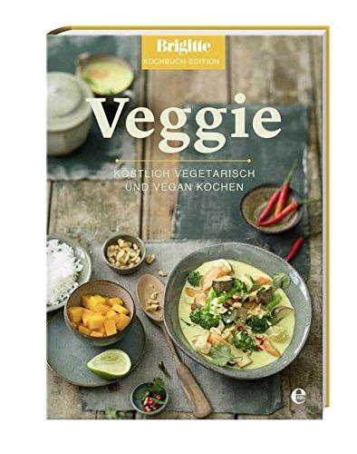 Veggie: Köstlich vegetarisch und vegan Kochen (Brigitte Kochbuch-Edition(Gesamt))
