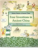 img - for Four Inventions in Ancient China: Papermaking, Movable Printing, Magic Compass, Taoist Priest and Gunpowder (Science Stories of Ancient China) book / textbook / text book