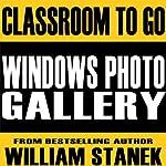 Windows Photo Gallery Classroom-To-Go: Windows Vista Edition | William Stanek