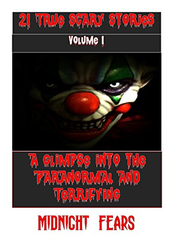 21 True Scary Stories: A Glimpse into the Paranormal and