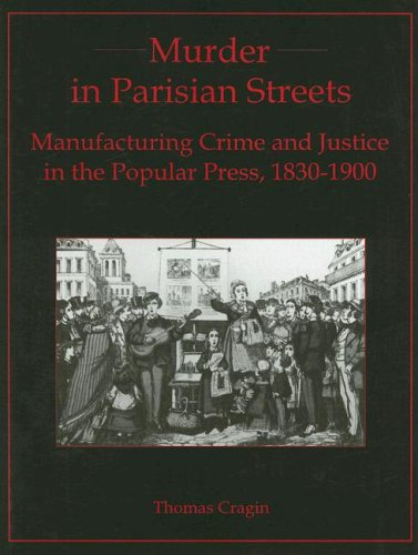 Parisian Street - Murder in Parisian Streets: Manufacturing Crime And Justice in the Popular Press, 1830-1900