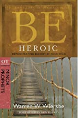 Be Heroic (Minor Prophets): Demonstrating Bravery by Your Walk: OT Commentary: Minor Prophets Kindle Edition