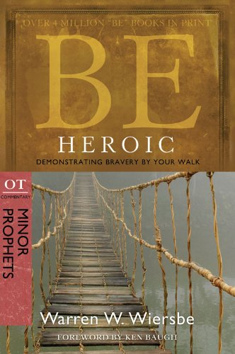Be Heroic (Minor Prophets): Demonstrating Bravery by Your Walk (Be Series: Ot Commentary)