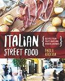 Italian Street Food: Recipes From Italy s Bars and Hidden Laneways
