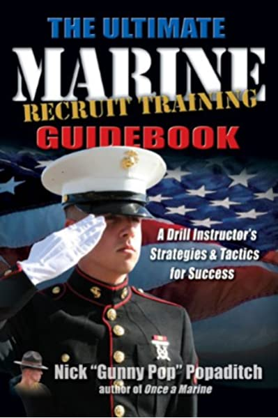 Ultimate Marine Recruit Training Guidebook A Drill Instructor S Strategies And Tactics For Success Popaditch Nick 9781932714739 Amazon Com Books