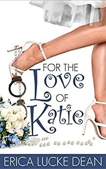 For the Love of Katie (The Katie Chronicles Book 2) by [Dean, Erica Lucke]