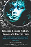 Japanese Science Fiction, Fantasy And Horror Films: A Critical Analysis and Filmography of 103 Features Released in the United States, 1950-1992
