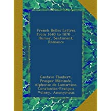 French Belles Lettres from 1640 to 1870 ...: Humor, Sentiment, Romance