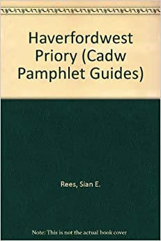 Haverfordwest Priory (Cadw Pamphlet Guides)