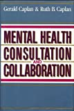 Mental Health Consultation and Collaboration, Caplan, Gerald and Caplan, Ruth B., 1555424783