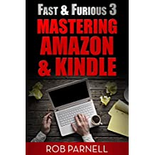 Mastering Amazon and Kindle (Fast & Furious: Writing for Amazon and Kindle Book 3)
