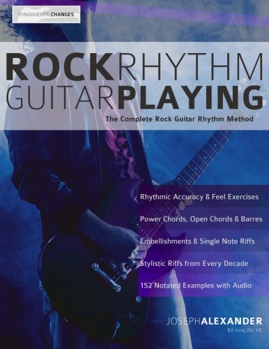 Rock Rhythm Guitar Playing: The Complete Guide to Mastering Rock Rhythm (Mastering Rock Guitar)