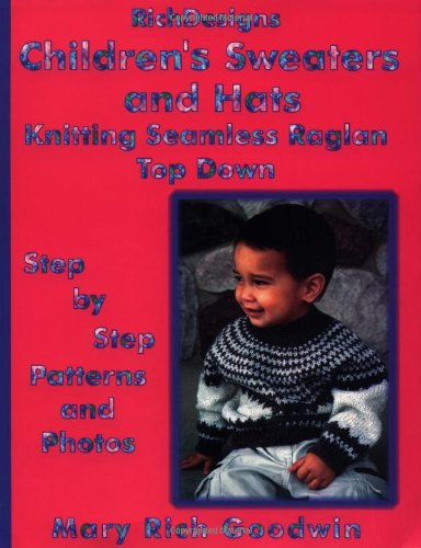 (Children's Sweaters & Hats Knitting Seamless Raglan Top Down: Step by Step Patterns & Photos (Richdesigns) )