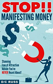 STOP!! Manifesting Money: Stunning Law of Attraction Advice You've NEVER Heard About! by [Russ, D/C]