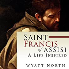 Saint Francis of Assisi: A Life Inspired Audiobook by Wyatt North Narrated by David Glass