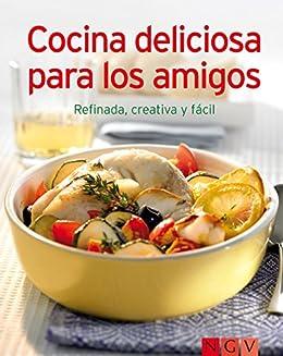 Cocina deliciosa para los amigos: Nuestras 100 mejores recetas en un solo libro (Spanish