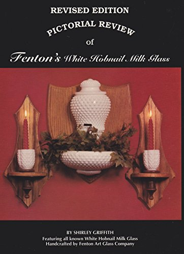 A pictorial review of Fenton's white hobnail milk glass: A collector's guide with price valuation