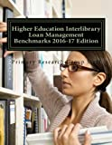 Higher Education Interlibrary Loan Management Benchmarks 2016-17 Edition