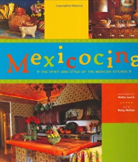 Mexicocina The Spirit And Style Of Mexican Kitchen