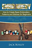 Embroidery: 7 Hand Embroidery Techniques - How to Create Basic Embroidery Patterns and Stitches for Beginners