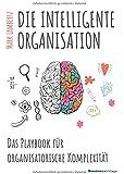 DIE INTELLIGENTE ORGANISATION: Das Playbook für organisatorische Komplexität