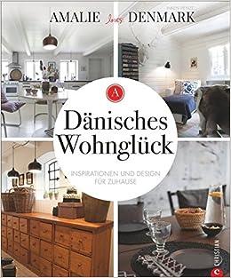 Dänisches Wohnglück: Inspirationen Und Design Für Zuhause: Amazon.de:  Amalie Loves Denmark: Bücher