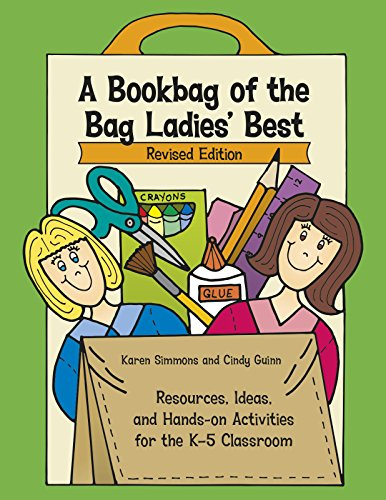 A Bookbag of the Bag Ladies Best: Resources, Ideas, and Hands-on Activities for the K-5 Classroom (Maupin House)