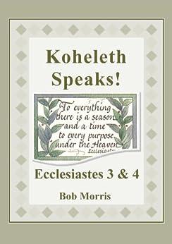 Koheleth Speaks: Ecclesiastes 3 and 4 by [Morris, Bob]