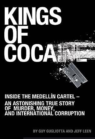Kings of Cocaine: Inside the Medellín Cartel - An Astonishing True Story of Murder, Money and International Corruption (English Edition) eBook: Gugliotta, Guy, Leen, Jeff: Amazon.es: Tienda Kindle