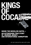 Kings of Cocaine: Inside the Medellín Cartel - An Astonishing True Story of Murder, Money and International Corruption