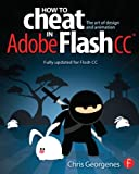 How to Cheat in Adobe Flash CC, Chris Georgenes, 0240525914