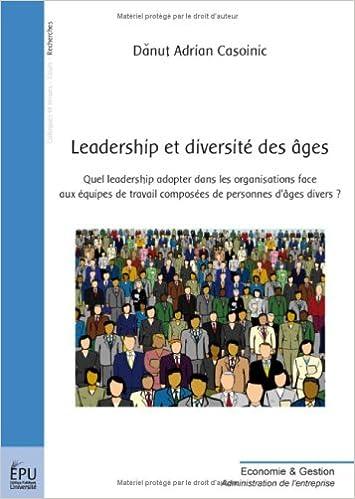 Livre gratuits en ligne Leadership et diversité des âges : Quel leadership adopter dans les organisations face aux équipes de travail composées de personnes d'âges divers ? epub pdf