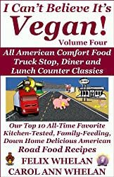 I Can't Believe It's Vegan! Volume 4 - All American Comfort Food Truck Stop, Diner and Lunch Counter Classics: Our Top 10 All-Time Favorite Kitchen-Tested, ... Home Delicious American (English Edition)