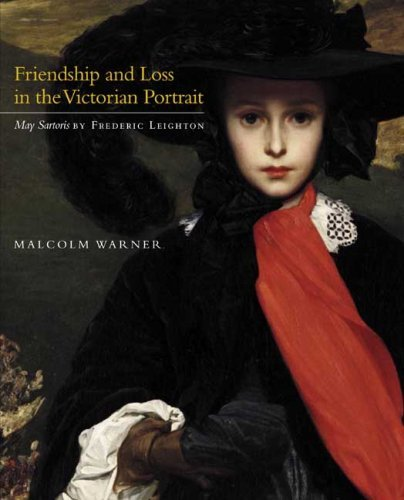 "Download Friendship and Loss in the Victorian Portrait: ""May Sartoris"" by Frederic Leighton (Kimbell Masterpiece Series) [Paperback] [2009] (Author) Dr. Malcolm Warner PDF"