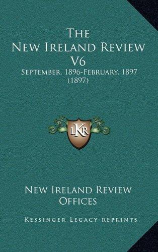 Read Online The New Ireland Review V6: September, 1896-February, 1897 (1897) ebook