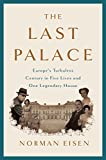 img - for The Last Palace: Europe's Turbulent Century in Five Lives and One Legendary House book / textbook / text book