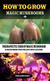 #8: How to Grow Magic Mushrooms +: Therapeutic Uses of Magic Mushrooms: A Hand Book For Psilocybin Lovers