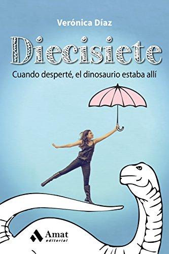 Diecisiete: Cuando desperté, el dinosaurio estaba allí (Spanish Edition) by [Díaz