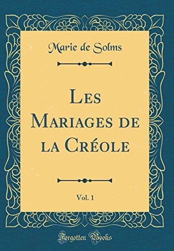 Les Mariages de la Créole, Vol. 1 (Classic Reprint) (French Edition)