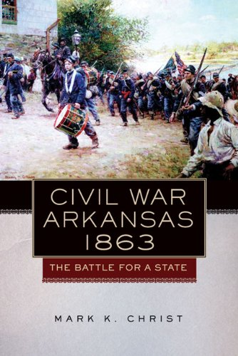 Civil War Arkansas, 1863: The Battle for a State (Campaigns and Commanders Series Book 23) ()