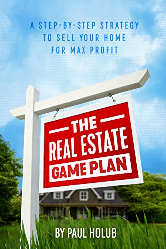 The Real Estate Game Plan: Step-By-Step Strategy to Sell Your Home For Max Profit (Best Way To Sell Home By Owner)